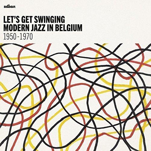 Lets Get Swinging: Modern Jazz In Belgium [CD]