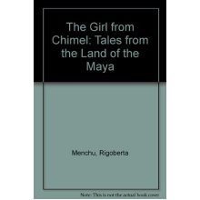 The Girl from Chimel: Tales from the Land of the Maya
