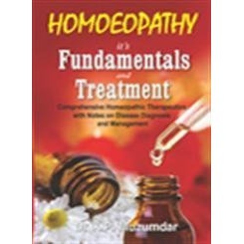 Homoeopathy, it's Fundamentals & Treatment: Comprehensive Homoeopathic