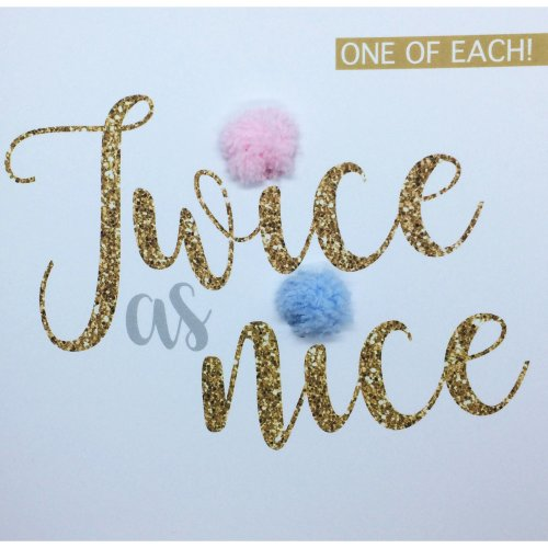 'One of each, twice as nice' new twins card, boy and girl