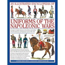 An Illustrated Encyclopedia of Uniforms of the Napoleonic Wars: Detailed Information on the Unifroms of the Austrian, British, French, Prussian an...