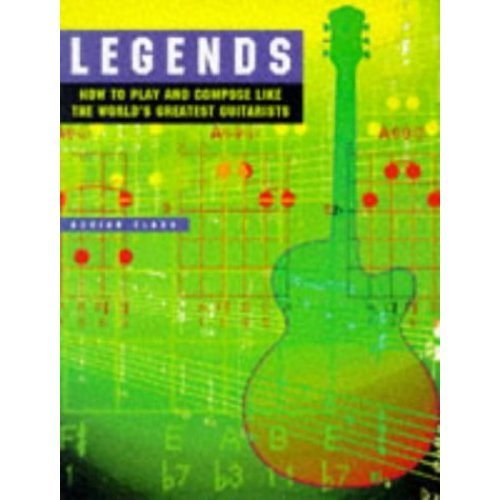 Legends: How to Play and Compose Like the World's Greatest Guitarists
