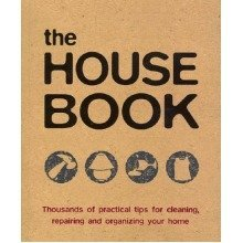 The House Book: Thousands of Practical Tips for Cleaning, Repairing and Organizing Your Home