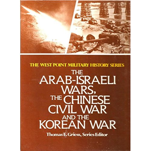 The Arab-Israeli Wars, the Chinese Civil War and the Korean War (West Point Military History Series)