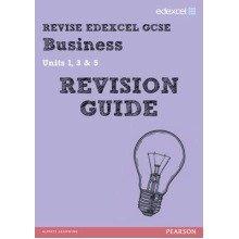 Revise Edexcel Gcse Business Revision Guide: Units 1, 3 & 5