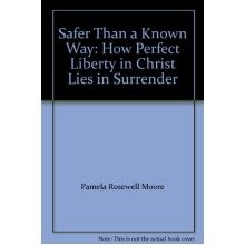 Safer Than a Known Way: How Perfect Liberty in Christ Lies in Surrender