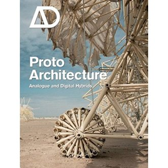 Proto Architecture: Analogue and Digital Hybrids (Architectural Design)