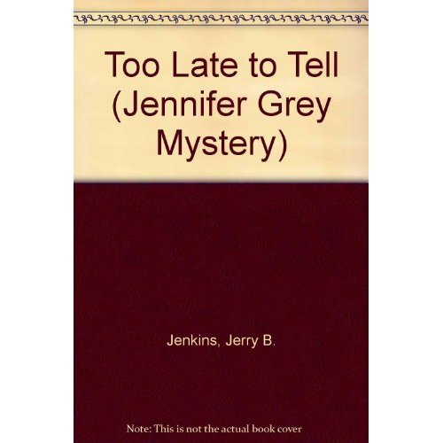 Too Late to Tell (Jennifer Grey Mystery)