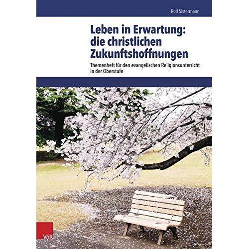 Leben in Erwartung: Die Christlichen Zukunftshoffnungen (Themenhefte Fur Den Evangelischen Religionsunterricht in Der)