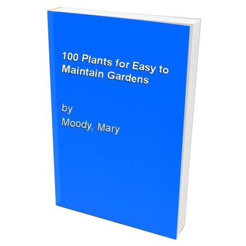 100 Plants for Easy to Maintain Gardens