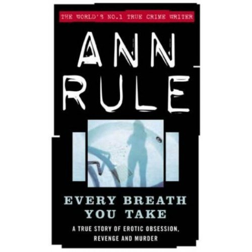 Every Breath You Take: A True Story of Erotic Obsession and Murder (True Crime Files)