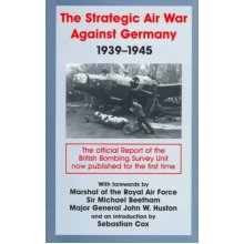 The Strategic Air War Against Germany, 1939-1945: The Official Report of the British Bombing Survey Unit (Studies in Air Power)