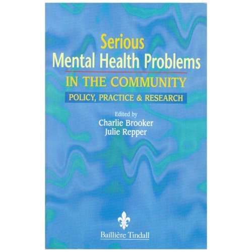 Serious Mental Health Problems in the Community: Policy, Practice & Research, 1e: Policy, Practice and Research